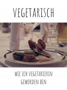 Vegetarisch - Wie ich Vegetarierin geworden bin